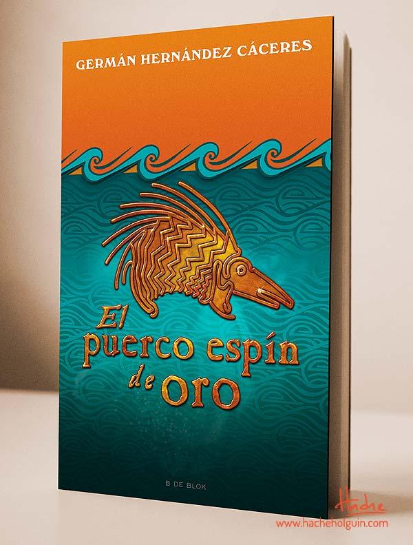 Ilustración y diseño de portada. El puerco espín de oro por Hache Holguín
